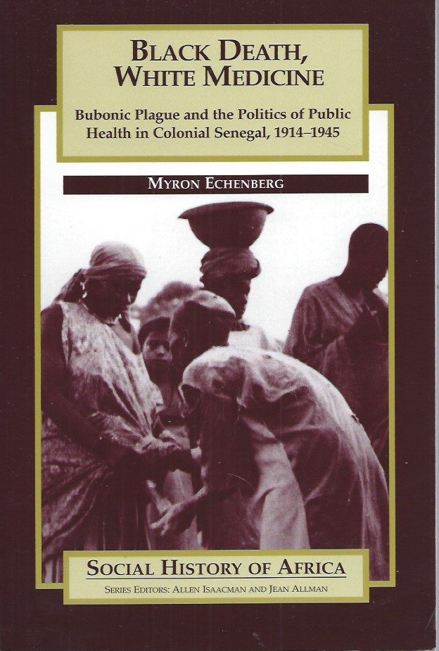 Black Death, White Medicine__Bubonic Plague and the Politics of Public Health in Colonial Senegal, 1914-1945. Allen Isaacman, Jean Allman.