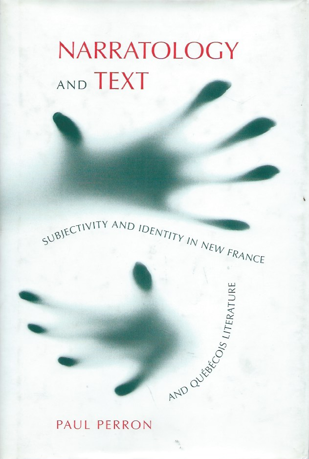 Narratology and Text__Subjectivity and Identity in New France and Quebecois Literature. Paul Perron.