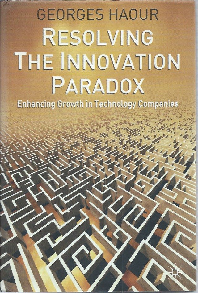 Resolving the Innovation Paradox__Enhancing Growth in Technology Companies. Georges Haour.