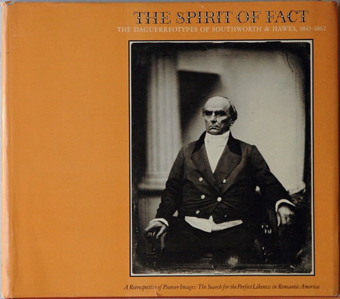 The Spirit of Fact__The Daguerrotypes of Southworth & Hawes, 1843-1862. Robert A. Sobieszek, Odette M. Appel, Charles R. Moore.