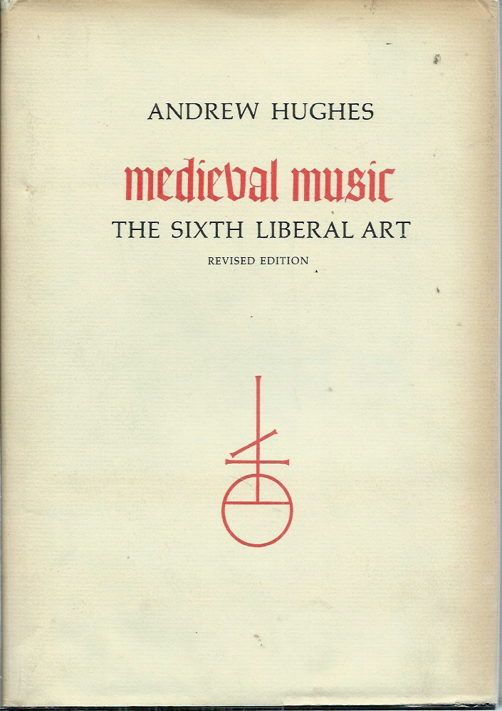 Medieval Music__The Sixth Liberal Art, Revised Edition. Andrew Hughes.
