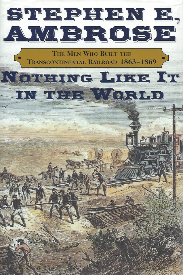 Nothing Like It in the World__The Men Who Built the Transcontinental Railroad, 1863-1869. Stephen E. Ambrose.