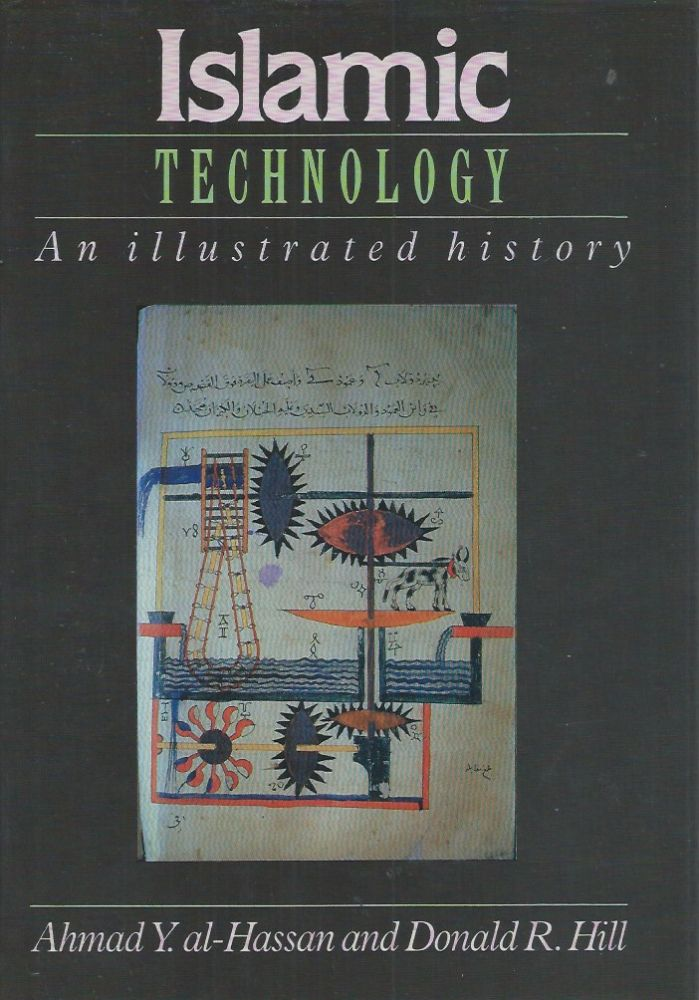 Islamic Technology__An Illustrated History. Ahmad Y. al-Hassan, Donald R. Hill.