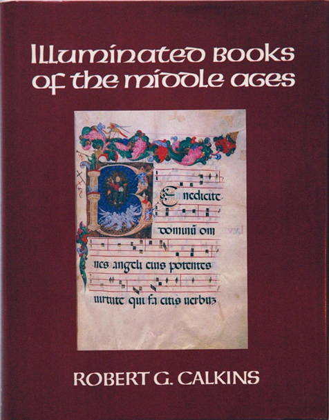 Illuminated Books of the Middle Ages. Robert G. Calkins.
