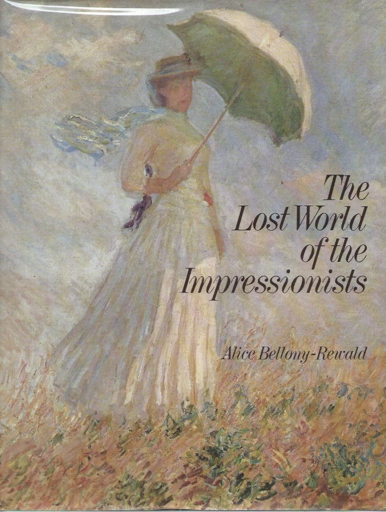 The Lost World of the Impressionists. Alice Bellony-Rewald.