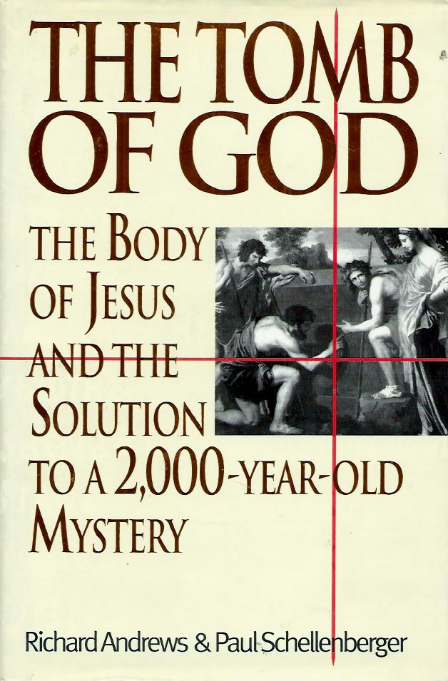 The Tomb of God__The Body of Jesus and the Solution to a 2,000-Year-Old Mystery. Richard Andrews, Schellenberger.