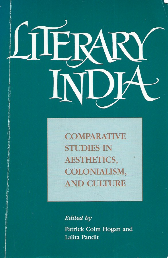 Literary India__Comparative Studies in Aesthetics, Colonialism, and Culture. Patrick Colm Hogan, Lalita Pandit.