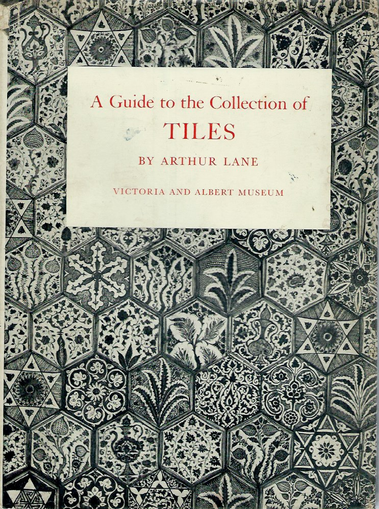 A Guide to the Collection of Tiles. Arthur Lane.