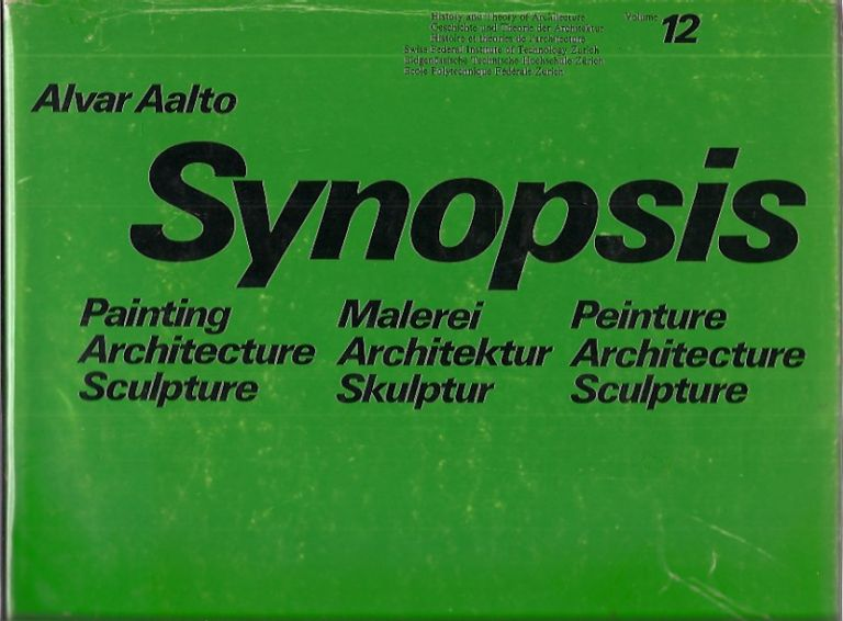 Synopsis: painting, architecture, sculpture. Malerei, Architektur, Skulptur. Peinture, architecture, sculpture. (History and theory of architecture, v. 12). Alvar Aalto.