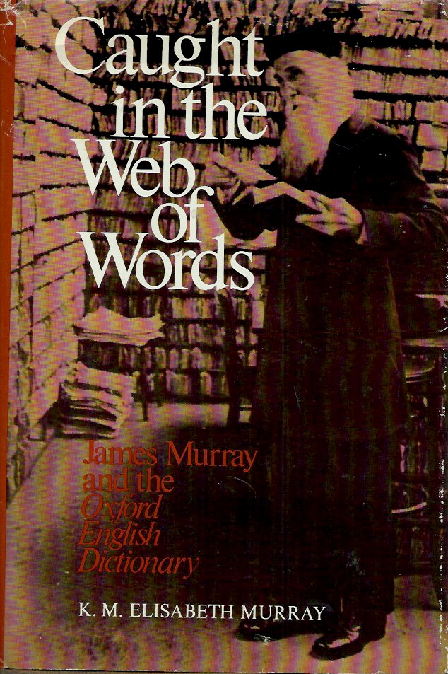 Caught in the Web of Words__James Murray and the Oxford English Dictionary. K. M. Elizabeth Murray.