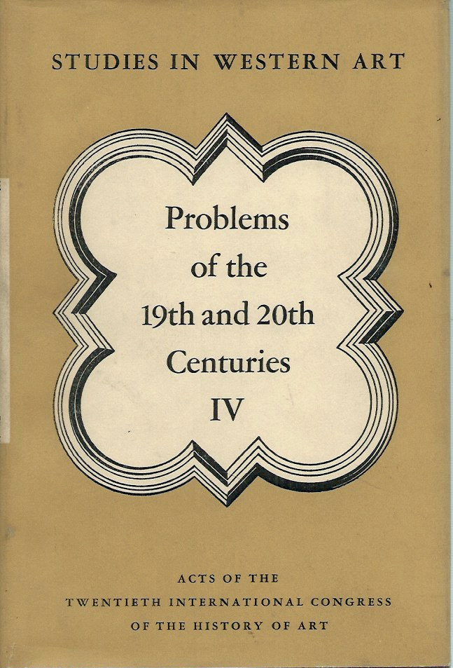 Problems of the 19th and 20th Centuries__Studies in Western Art, vol. 4. Acts of the Twentieth International Congress of the History of Art.