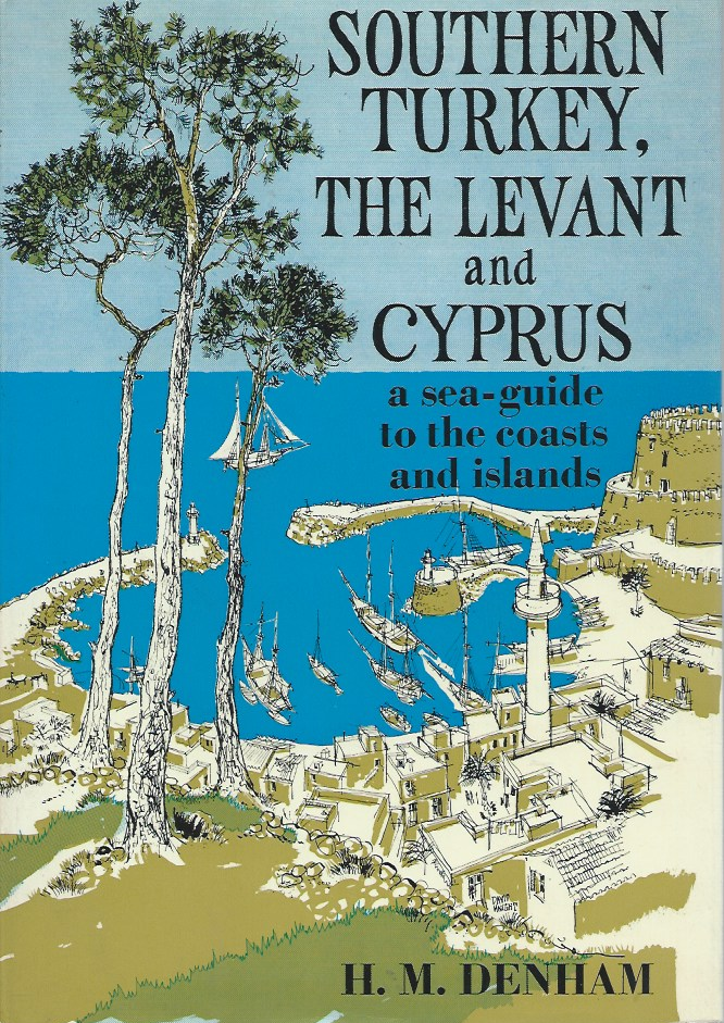 Southern Turkey, The Levant and Cyprus__a sea-guide to the coasts and islands. H. M. Denham.
