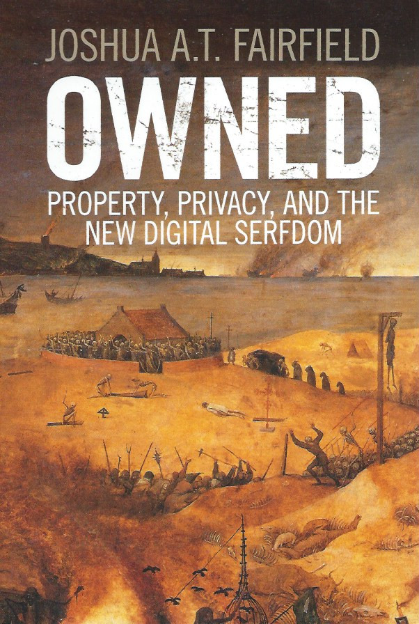 Owned__Property, Privacy, and the New Digital Serfdom. Joshua A. T. Fairfield.
