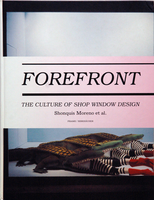 Forefront__The Culture of Shop Window Design. Shonquis Moreon.