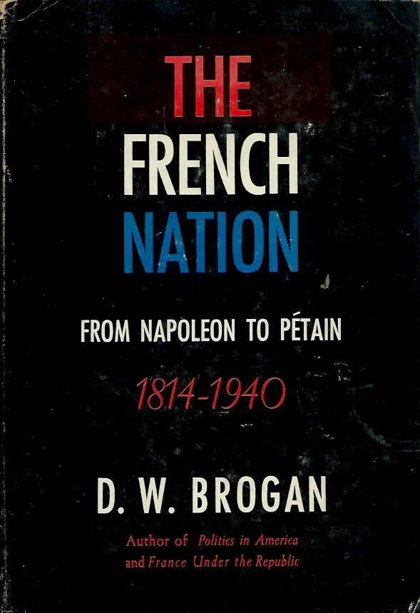 The French Nation__From Napoleon to Petain, 1814-1940. D. W. Brogan.