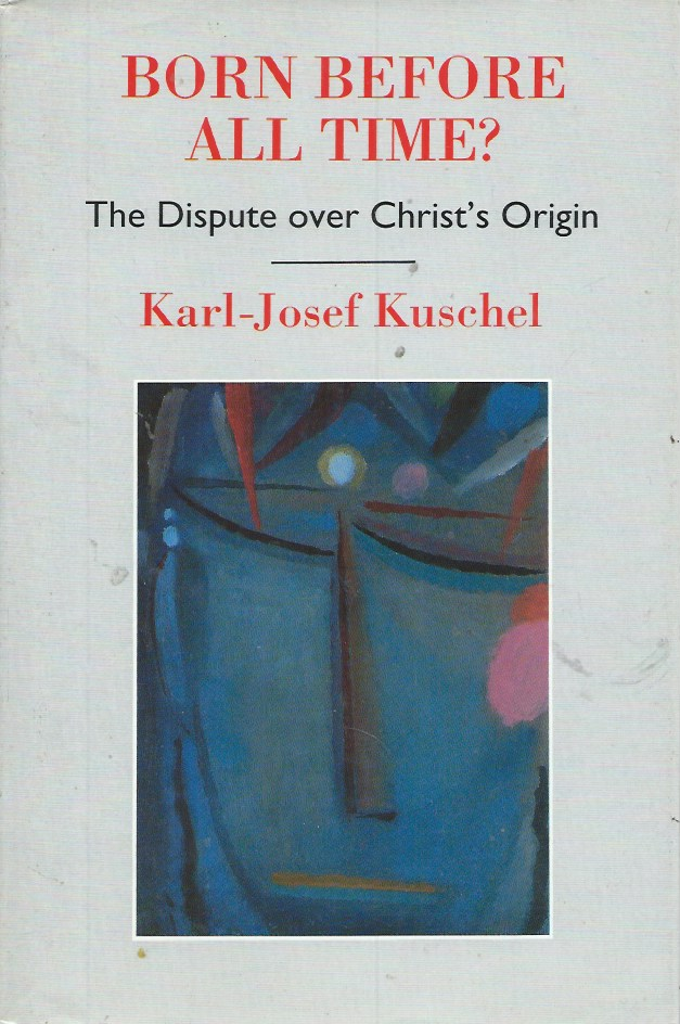 Born Before All Time?__The Dispute over Christ's Origin. Karl-Josef Kuschel.