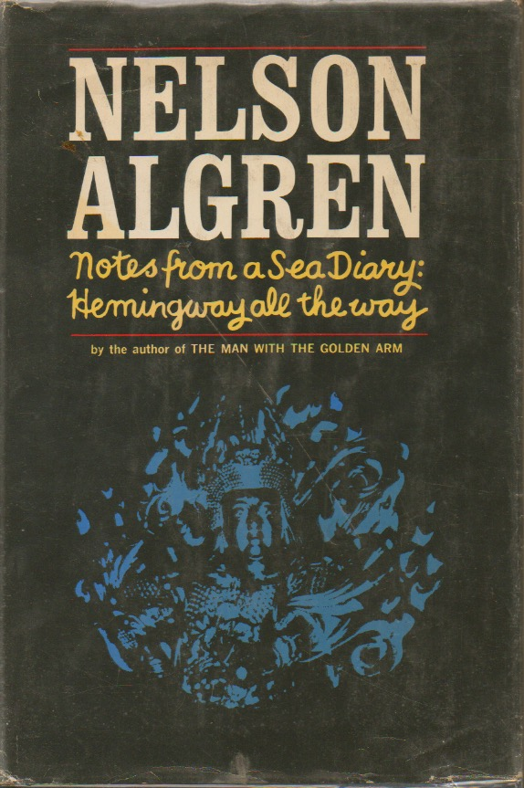 Notes from a Sea Diary: Hemingway all the way. Nelson Algren.