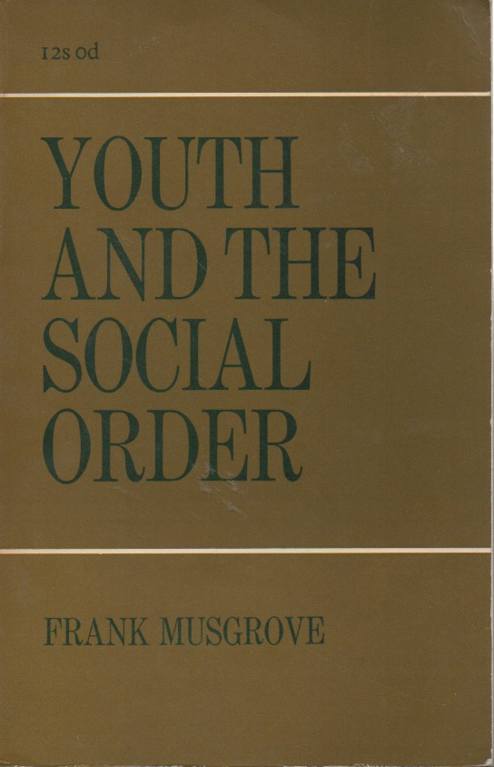 Youth and the Social Order. Frank Musgrove.