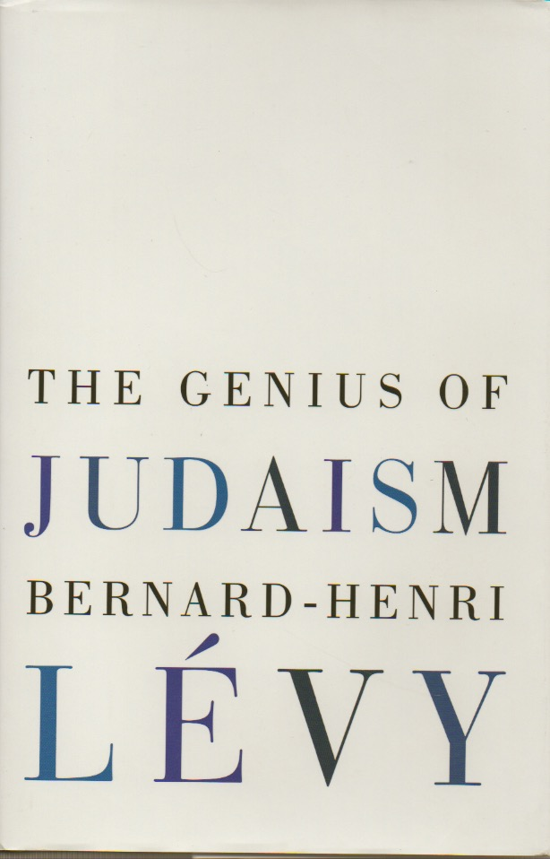 The Genius of Judaism. Bernard-Henri Levy, Steven B. Kennedy.