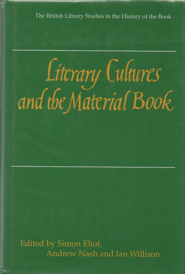 Literary Cultures and the Material Book. Simon Eliot, Andrew Nash, Ian Willison.