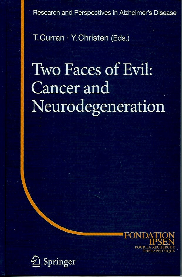 Two Faces of Evil: Cancer and Neurodegeneration. Thomas Curran, Yves Christen.