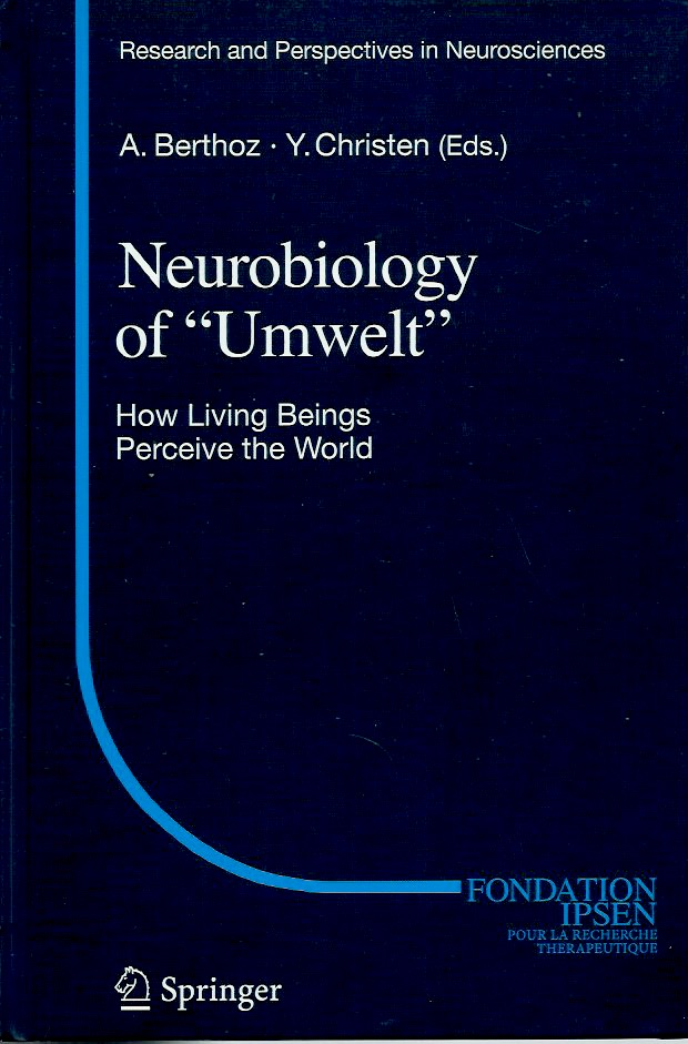 "Neurobiology of ""Umwelt""__How Living Beings Perceive the World. Yves Christen, Alain Berthoz."