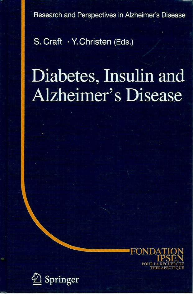Diabetes, Insulin and Alzheimer's Disease. Suzanne Craft, Yves Christen.
