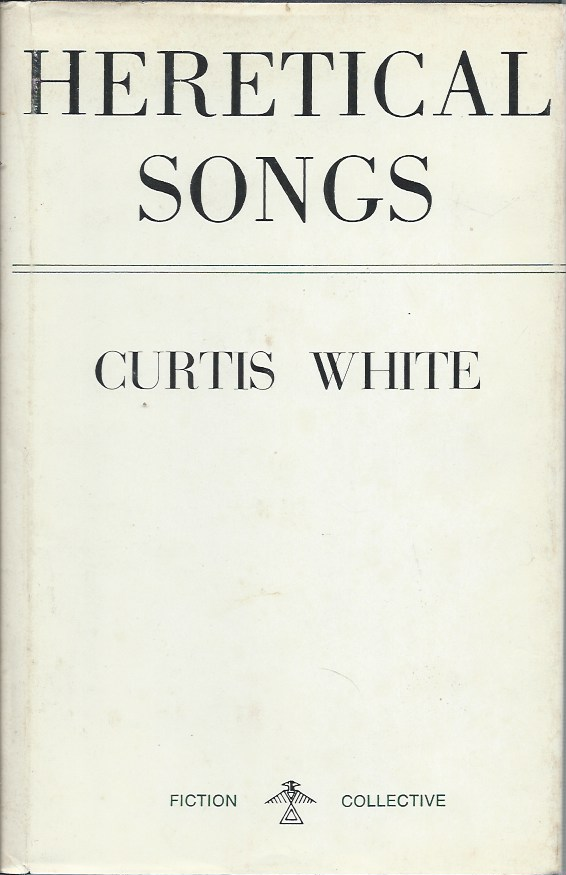Heretical Songs. Curtis White.