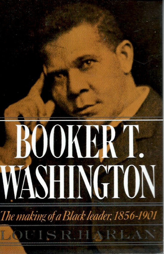 Booker T. Washington_The making of a Black leader, 1856-1901. Louis R. Harlan.