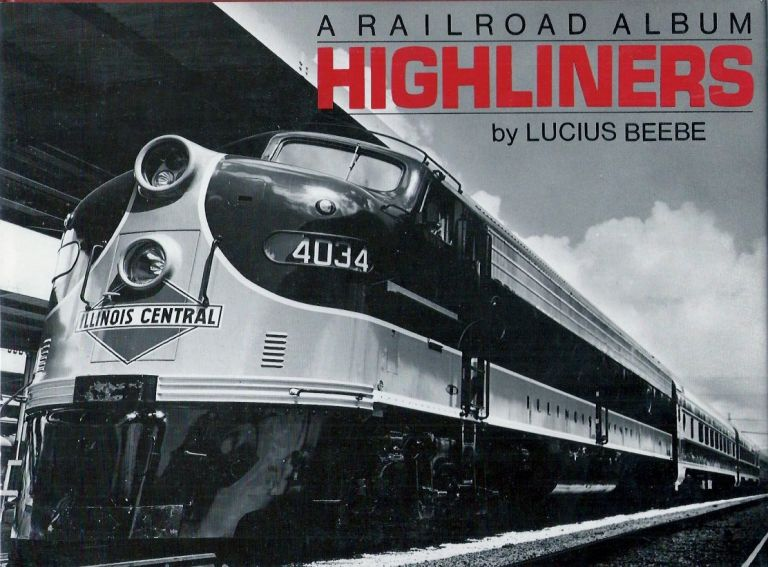 Highliners_ A Railroad Album. Lucius Beebe.