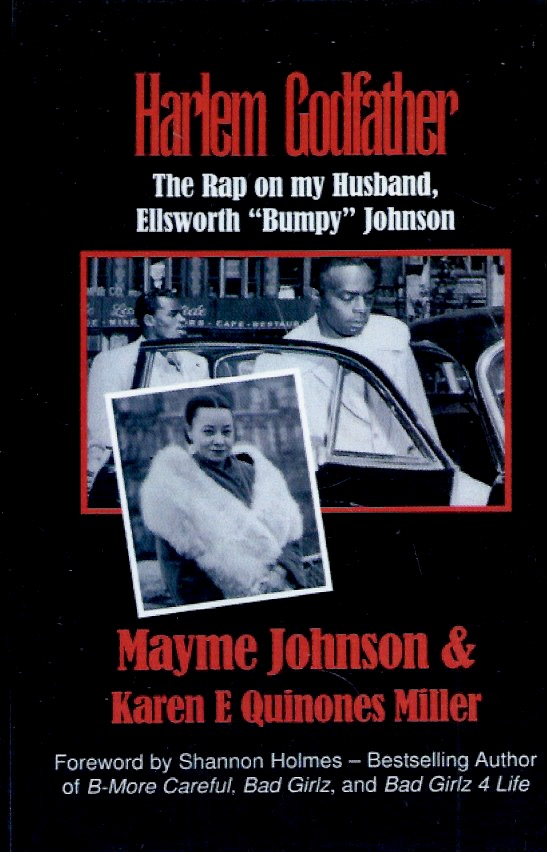 "Harlem Godfather_The Rap on my Husband, Ellsworth ""Bumpy"" Johnson. Mayme Johnson, Karen E. Quinones Miller."