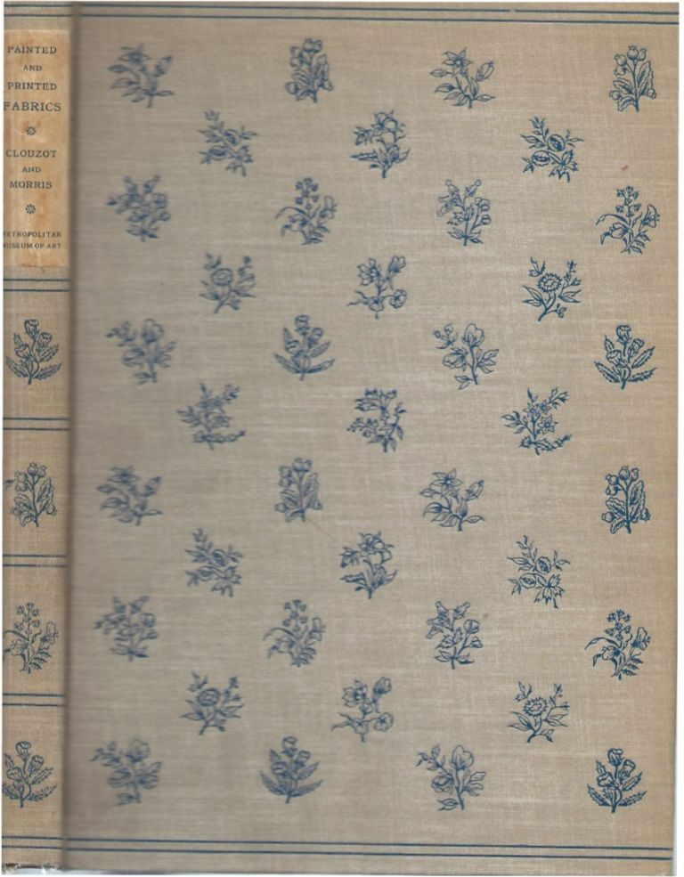 Painted and Printed Fabrics__The History of the Manufactory at Jouy and Other Ateliers in France, 1760-1815. Henri Clouzot, Frances Morris.