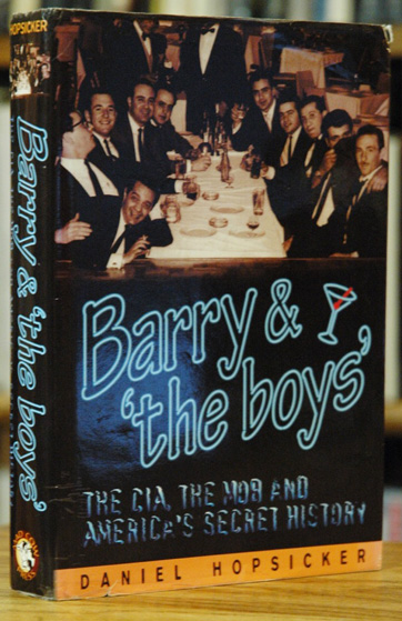Barry and 'The Boys': The CIA, the Mob and America's Secret History. Daniel Hopsicker.