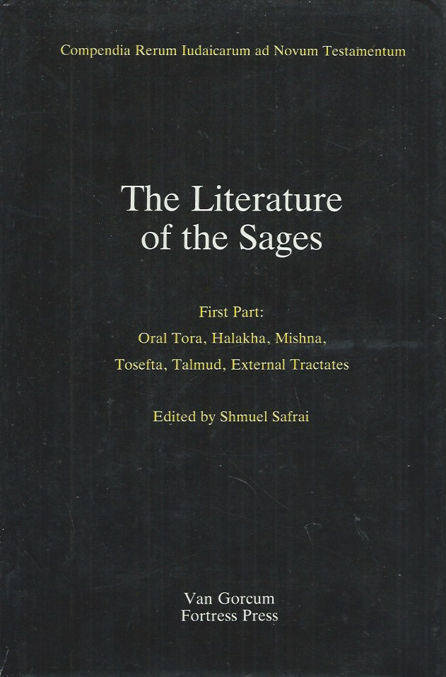 The Literature of the Sages__First Part: Oral Tora, Halakha, Mishna, Tasefta, Talmud, External Tractates. Shmuel Safrai.