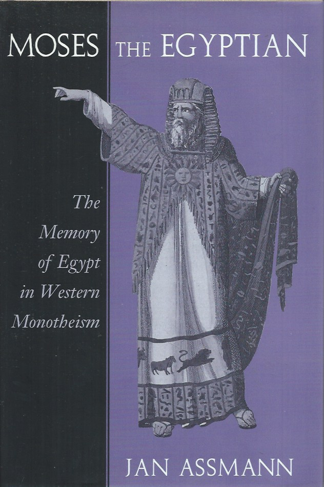 Moses the Egyptian__The Memory of Egypt in Western Monotheism. Jan Assmann.