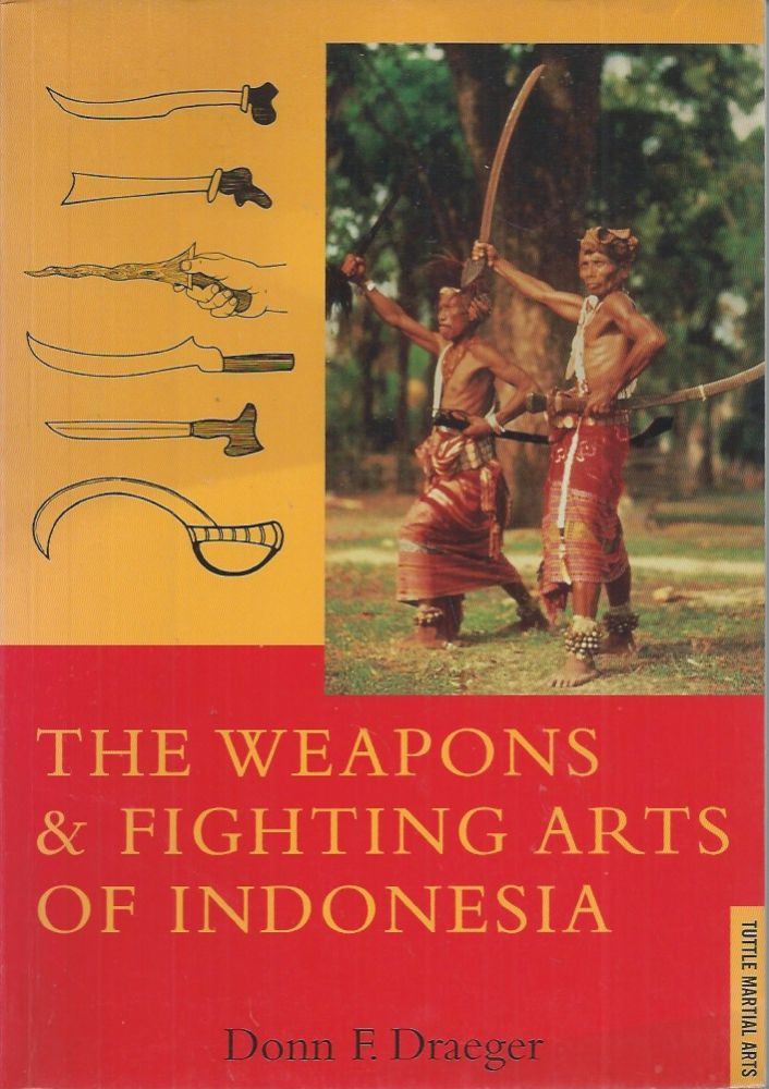The Weapons & Fighting Arts of Indonesia. Donn F. Draeger.