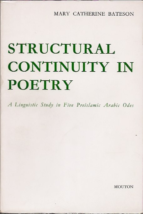 Structural Continuity in Poetry__A Linguistic Study in Five Preislamic Arabic Odes. Mary Catherine Bateson.