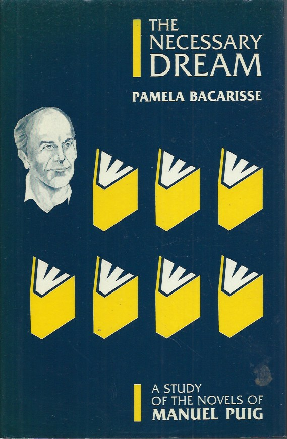 The Necessary Dream__A Study of the Novels of Manuel Puig. Pamela Bacarisse.
