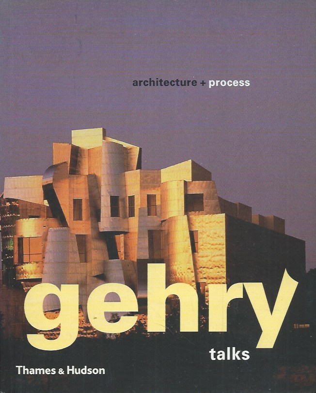 gehry talks__architecture + process. Mildred Friedman.