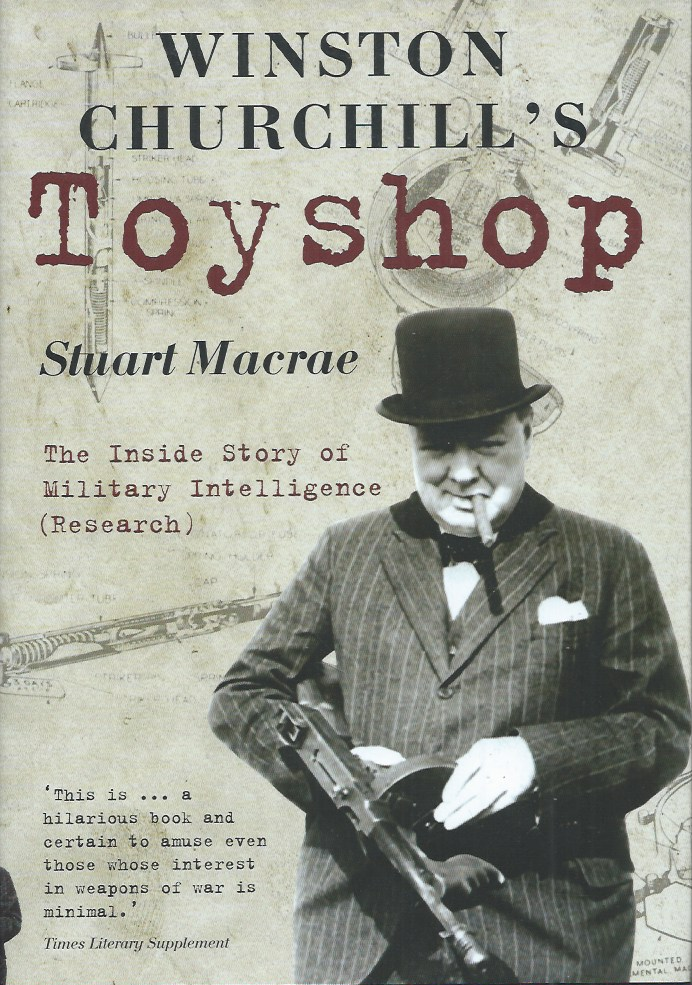 Winston Churchill's Toyshop__The Inside Story of Military Intelligence. Stuart Macrae.