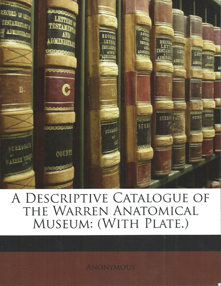 A Descriptive Catalogue of The Warren Anatomical Museum: (With Plate.). Anonymous.
