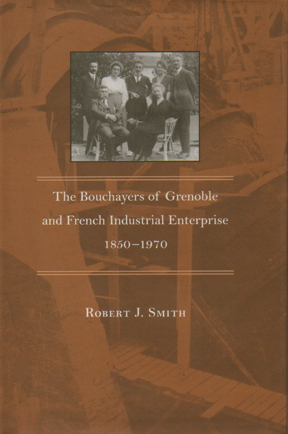 The Bouchayers of Grenoble and French Industrial Enterprise 1850-1970. Robert J. Smith.
