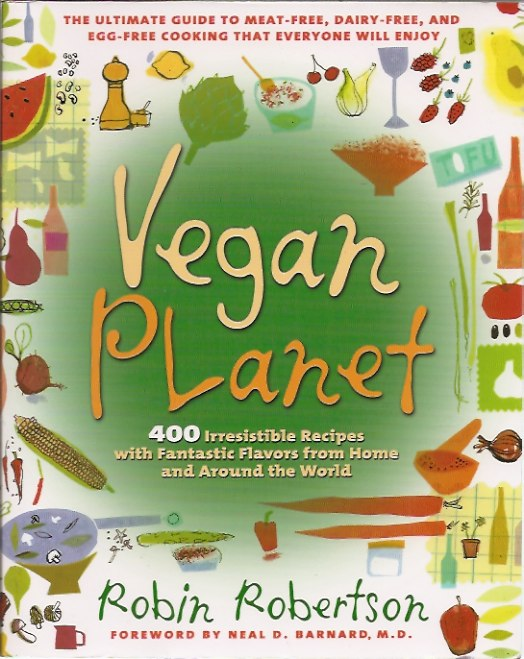 Vegan Planet: 400 Irresistible Recipes with Fantastic Flavors from Home and Around the World. Robin Robertson.