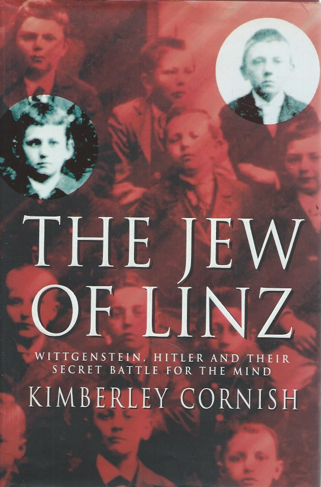 The Jew of Linz: Wittgenstein, Hitler and Their Secret Battle for the Mind. Kimberley Cornish.