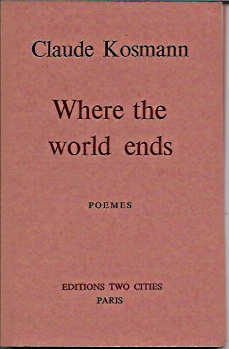 Where the world ends__poemes. Claude Kosmann.
