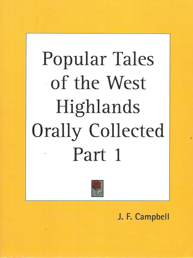 Popular Tales of the West Highlands Orally Collected, Part 1. J. F. Campbell.