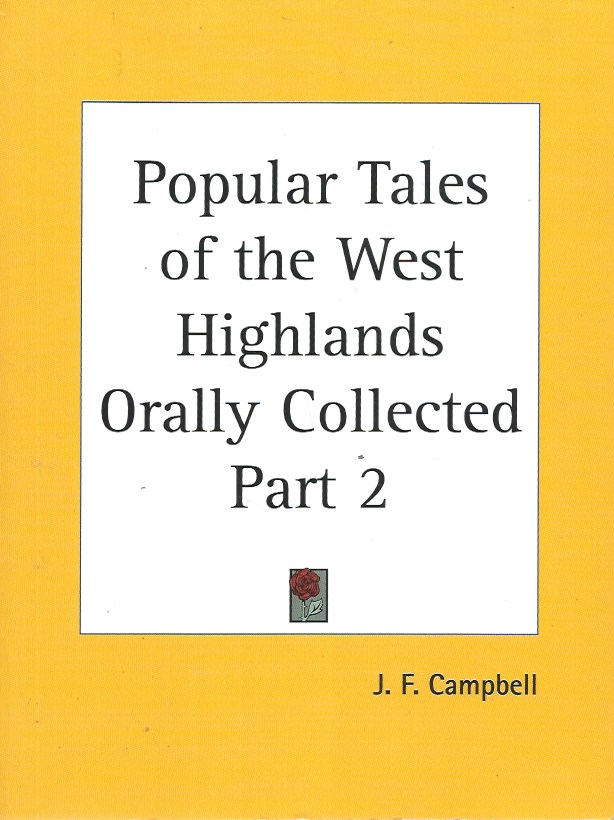 Popular Tales of the West Highlands Orally Collected, Part 2. J. F. Campbell.