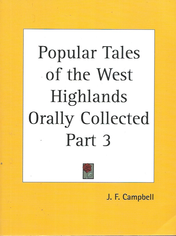 Popular Tales of the West Highlands Orally Collected, Part 3. J. F. Campbell.