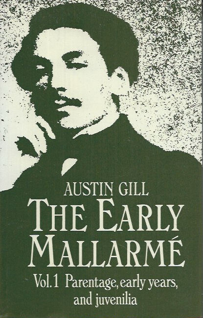 The Early Mallarme__Vol. 1, Parentage, Early Years, and Juvenilia. Austin Gill.