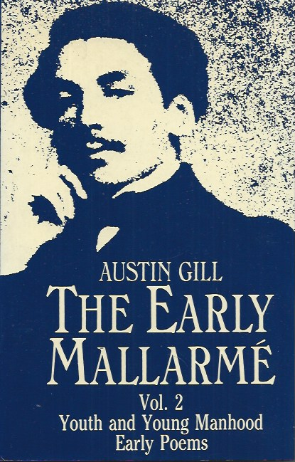 The Early Mallarme__Vol. 2, Youth and Young Manhood Early Poems. Austin Gill.